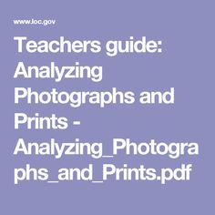 Teachers guide: Analyzing Photographs and Prints - Analyzing_Photographs_and_Prints.pdf