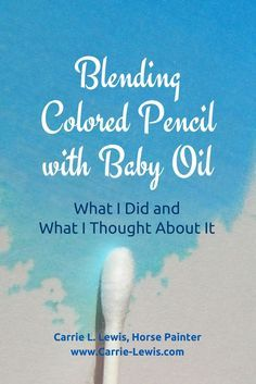 Color Pencil Drawing Tutorial - Artist Carrie Lewis shares her experiment in blending with baby oil, including step-by-step instructions, the final results, and her conclusions. Colored Pencil Tutorial, Colored Pencil Techniques, Diy Collage, Blending Colored Pencils, Coloured Pencil Drawings, Color Blending, Colouring Techniques, Drawing Techniques, Drawing Tips