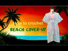 How to crochet Beach Cover-Up - YouTube