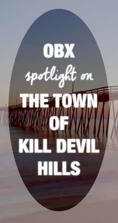 Our OBX Spotlights have taken us from the northern Outer Banks southward, and the next stop along the way is the town of Kill Devil Kills. Let's take a look at what this equally historic and beautiful place has to offer.