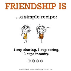 Friendship is, a simple recipe. - Cute Happy Quotes