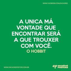 A única má vontade que encontrar será a que trouxer com você. - O Hobbit  http://www.encadreeposters.com.br/