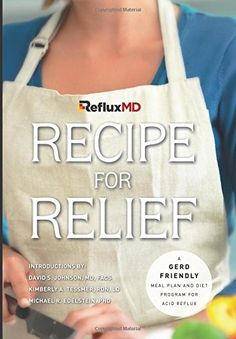 RefluxMD's Recipe for Relief: A GERD Friendly Meal Plan and Diet Program for Acid Reflux by RefluxMD http://www.amazon.com/dp/1514674009/ref=cm_sw_r_pi_dp_NfOfwb11R1JQ0