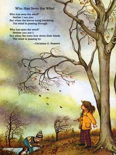 from 'Poems to Read to the Very Young', Who Has Seen the Wind? by Christina Rossetti, illustrated by Eloise Wilkin Nature Poem, Nature Quotes, Nature Study, Nature Nature, Graffiti Kunst, 7 Arts, Christina Rossetti, Pomes, Kids Poems