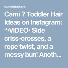 "Cami 🎀 Toddler Hair Ideas on Instagram: ""•VIDEO• Side criss-crosses, a rope twist, and a messy bun! Another super quick school style!"" • Instagram"
