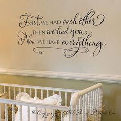 First we had each other then we had you...Vinyl Wall Decal Lettering Wall Words Calligraphy. $45.00, via Etsy.