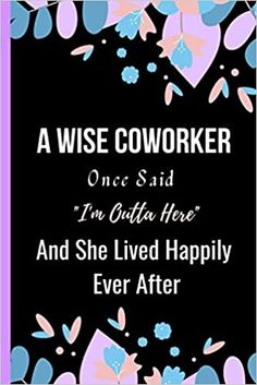Amazon.com: A Wise Coworker Once Said I'm Outta Here And She Lived Happily Ever After: Women Retirement Gift - A Funny Journal Present for Retired Coworker (9798693377172): Publishing, Sweetish Taste: Books Unique Retirement Gifts, Nurse Retirement Gifts, Book Club Books, New Books, A Funny, Happily Ever After, Kindle App, Invite Your Friends, Journal