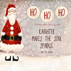 Ho Ho Ho - Laughter makes the soul sparkle. ~ Princess Sassy Pants & Co Christmas Quotes, Christmas Love, All Things Christmas, Merry Christmas, Christmas Ideas, Christmas Cards, Christmas Wishes, Celebrating Christmas, Christmas Messages