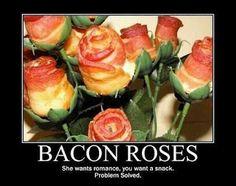 Roses of Bacon? Valen-delicious!!!!!