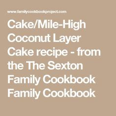 Cake/Mile-High Coconut Layer Cake recipe - from the The Sexton Family Cookbook Family Cookbook