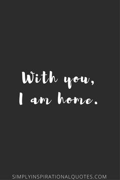 With you, I am home | Quotes About True Love