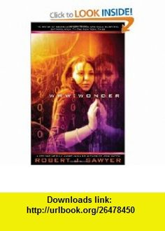 WWW Wonder Robert J. Sawyer , ISBN-10: 0441019765  ,  , ASIN: B005ZO5YWK , tutorials , pdf , ebook , torrent , downloads , rapidshare , filesonic , hotfile , megaupload , fileserve
