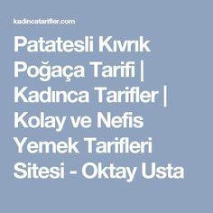 Patatesli Kıvrık Poğaça Tarifi | Kadınca Tarifler | Kolay ve Nefis Yemek Tarifleri Sitesi - Oktay Usta