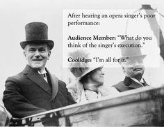 Calvin Coolidge vs. a sub-par opera singer: | The 25 Smartest Comebacks Of All Time