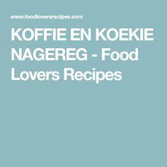 KOFFIE EN KOEKIE NAGEREG - Food Lovers Recipes