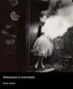 """Sharpness is overrated."" Keith Carter"