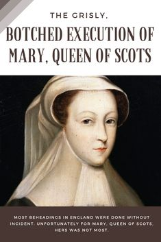 The #Grisly, #Botched Execution Of #Mary, #Queen Of #Scots