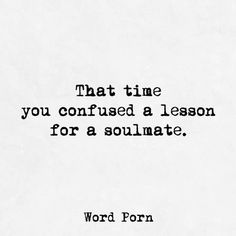 That time you confused a lesson for a soulmate yep that's life !