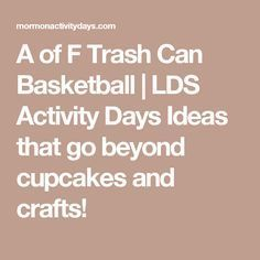 A of F Trash Can Basketball | LDS Activity Days Ideas that go beyond cupcakes and crafts!