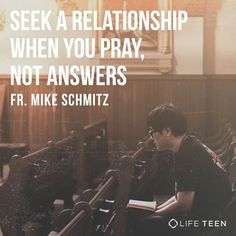 "Fr. Mike Schmitz - ""Seek a Relationship when you pray, not answers"" prayer"
