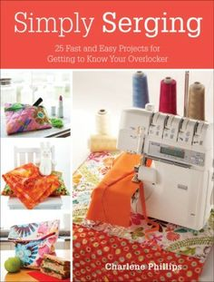 Simply Serging - Isn't it great how a serger can give whatever you make that professional look? Simply Serging, by Charlene Phillips, will help you to take advantage of all your serger can do with 25 skill-building projects, many of which can be completed in about 30 minutes. Learn something new (such as how to install a zipper, serge around curves or work with slippery fabrics) as you serge your way toa collection of adorable items including luggage tags, quilted table runners, piped…