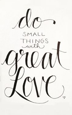 """do small things with great love"" // quotes about love, life, and God"
