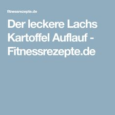 Der leckere Lachs Kartoffel Auflauf - Fitnessrezepte.de