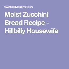 Moist Zucchini Bread Recipe - Hillbilly Housewife