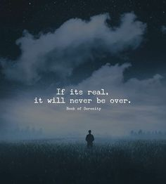 """""""If It's Real, It Will Never Be Over."""""""