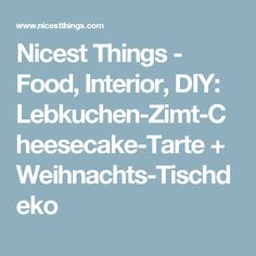Nicest Things - Food, Interior, DIY: Lebkuchen-Zimt-Cheesecake-Tarte + Weihnachts-Tischdeko