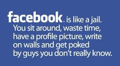 Facebook is like jail on Reface.me  http://reface.me/humor/facebook-is-like-jail/#sg1