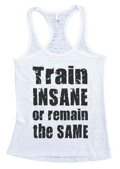 "Womens Tank Top ""Train Insane or Remain Same"" 1022 Womens Funny Burnout Style…"