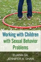 Working with children with sexual behavior problems / Eliana Gil and Jennifer A. Shaw