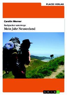 Backpacker unterwegs: Mein Jahr Neuseeland  von Carolin Werner