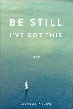 Be Still ~ I've Got this ~ God
