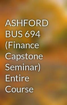"Read ""ASHFORD BUS 694 (Finance Capstone Seminar)  Entire Course"" #wattpad #science-fiction Visit Now for Complete Course:  www.homework-aid.com"
