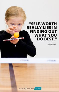 """""""Self-worth really lies in finding out what you do best."""" -JK Rowling"""