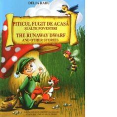 Piticul fugit de acasa si alte povestiri / The Runaway Dwarf and Other Stories (editie bilingva romana-engleza)