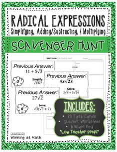 This activity is low-teacher prep and high student engagement!This Scavenger Hunt has 20 cards that include the following type of problems:- Simplifying Radicals with Variables- Adding/Subtracting Radical Expressions- Multiplying Radical Expressions (monomial x monomial), (monomial x binomial), & (binomial x binomial)Print out the cards and post around your classroom (or in the halls!).