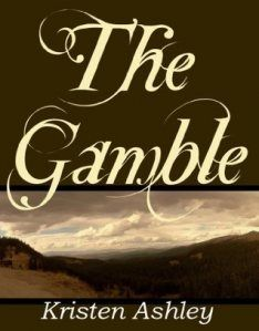"""The Gamble - Kristen Ashley.  Colorado Mountain Series - Book 1.  Read this series in order.  Holden """"Max"""" Maxwell and Nina."""