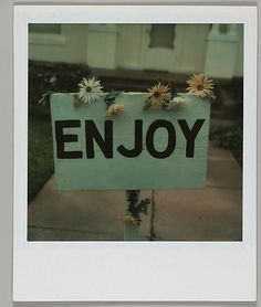 Enjoy. Put simply and plainly. Sometimes all we need to do is enjoy the people and things In front of us.