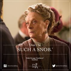Dame Maggie Smith as Violet Crawley, Dowager Countess of Grantham ~ So funny.... the pot calling the ....., well, u know!