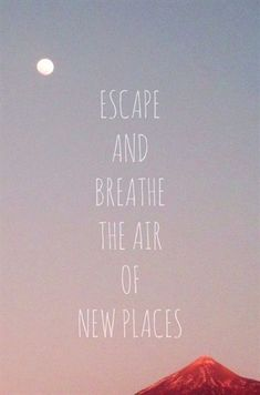 Travel Quotes: Escape and Breathe the Air of New Places. Get out and travel! Travel Quotes: Escape and Breathe the Air of New Places. Get out and travel! Quotes To Live By, Me Quotes, Motivational Quotes, Inspirational Quotes, New Place Quotes, Escape Quotes, Nature Quotes, Peaceful Place Quotes, River Quotes