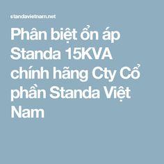 Phân biệt ổn áp Standa 15KVA chính hãng Cty Cổ phần Standa Việt Nam