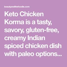 Keto Chicken Korma is a tasty, savory, gluten-free, creamy Indian spiced chicken dish with paleo options. Full of flavor and great over cauliflower rice. Chicken Spices, Keto Chicken, Curry Sauce, Korma, Cauliflower Rice, Spicy, Paleo, Gluten Free, Tasty