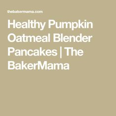 Healthy Pumpkin Oatmeal Blender Pancakes | The BakerMama