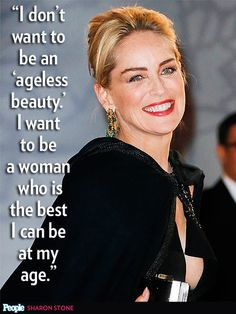 I don't want to be an 'ageless beauty.' I want to be a woman who is the best I can be at my age. -- Sharon Stone Matthew McConaughey's wife Camila wishes their marriage were a romantic comedy. Plus, more from Bradley Cooper, Rihanna and other stars Fitness Workouts, Aging Gracefully Quotes, Smart Women Quotes, Aging Quotes, Celebration Quotes, Sharon Stone, Anti Aging Moisturizer, Healthy Aging, Ageless Beauty