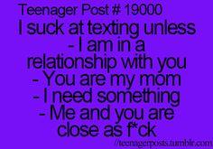 Teenager Posts haha no i suck at texting with everyone