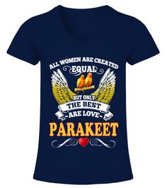 """# Best Woman Are Love Parakeet .  HOW TO ORDER:1. Select the style and color you want2. Click """"Buy it now""""3. Select size and quantity4. Enter shipping and billing information5. Done! Simple as that!TIPS: Buy 2 or more to save shipping cost!This is printable if you purchase only one piece. so don't worry, you will get yours.Guaranteed safe and secure checkout via: Paypal   VISA   MASTERCARD."""