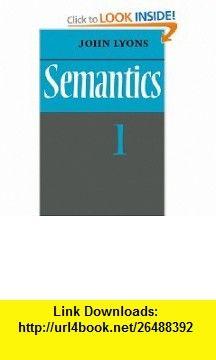 Semantics Volume 1 (v. 1) (9780521291651) John Lyons , ISBN-10: 0521291658  , ISBN-13: 978-0521291651 ,  , tutorials , pdf , ebook , torrent , downloads , rapidshare , filesonic , hotfile , megaupload , fileserve